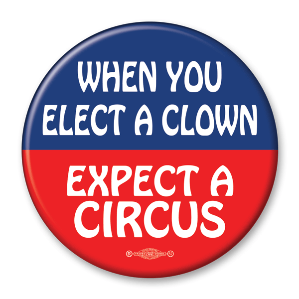 Elect a Clown Expect a Circus Anti Trump Campaign Button / AT-17 - Buttonsonline