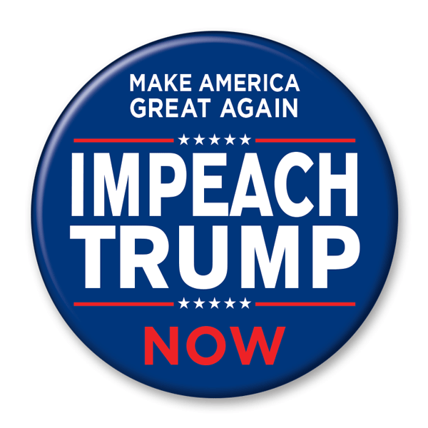 Impeach Trump Now Make America Great Again Campaign Button / AT-41 - Buttonsonline
