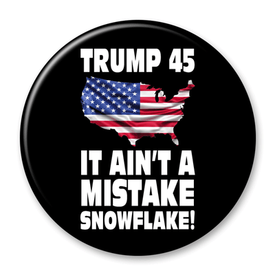 Trump 45 - It Ain't A Mistake Snowflake Campaign Pinback Button / DT-259 - Buttonsonline