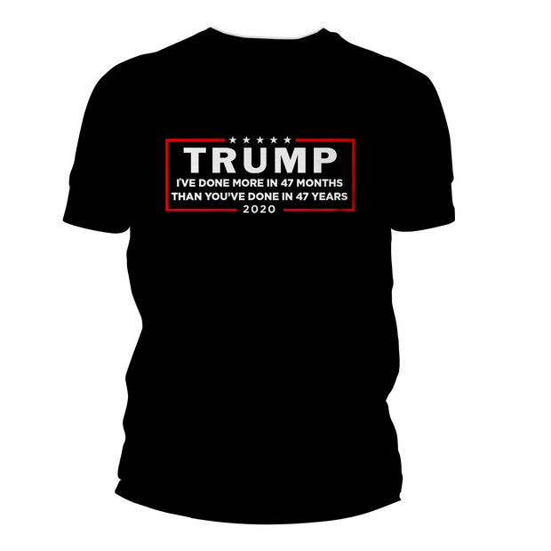 Trump Ive Done More in 47 Months T Shirt