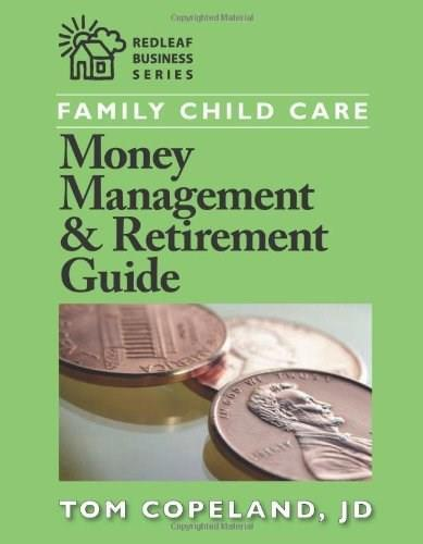 Family Child Care Money Management and Retirement Guide  Author: Tom Copeland