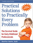 Practical Solutions to Practically Every Problem, Third Edition: The Survival Guide for Early Childhood Professionals