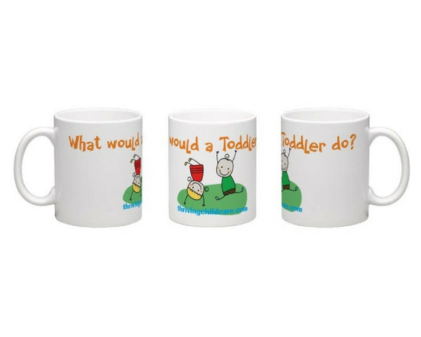 MUG:  What would a Toddler do?