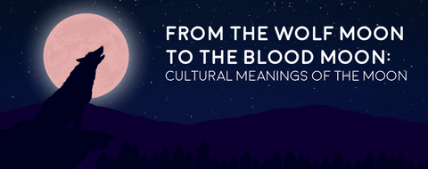 From the Wolf Moon to the Blood Moon: Cultural Meanings of the Moon
