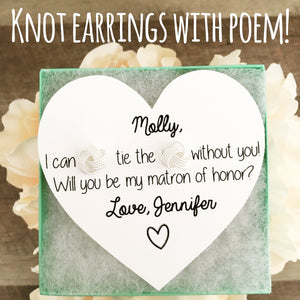 I can KNOT tie the KNOT without you Earrings!