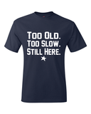 Too Old Too Slow Still Here New England Inspired T-Shirt