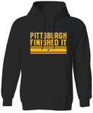 Pittsburgh Finished It Hoodie Hooded Sweatshirt