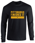 Pittsburgh Finished It Long Sleeve T-Shirt