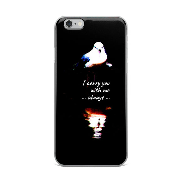 I CARRY YOU WITH ME ALWAYS IPHONE CASE