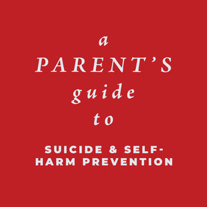 A Parent's Guide to Suicide and Self Harm Prevention (PDF)