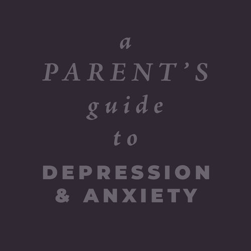 A Parent's Guide to Depression and Anxiety (PDF)