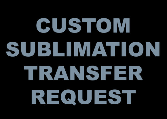 Custom Sublimation Transfer Request