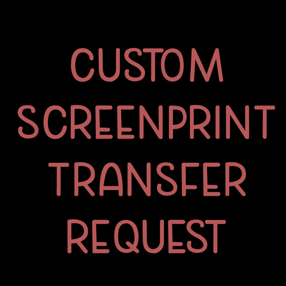 Custom Screenprint Transfer Request