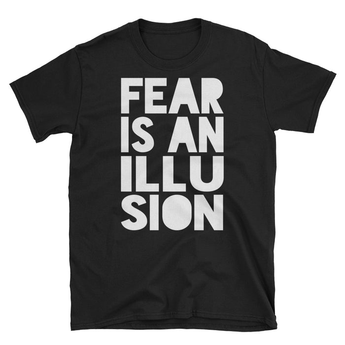 FEAR IS AN ILLUSION unisex T-Shirt