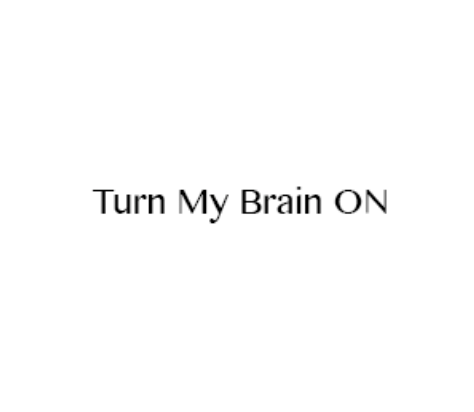 Turn My Brain On