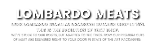 Berk Lombardo Began as a Brooklyn Butcher Shop in 1971. This is the Evolution of that Shop.
