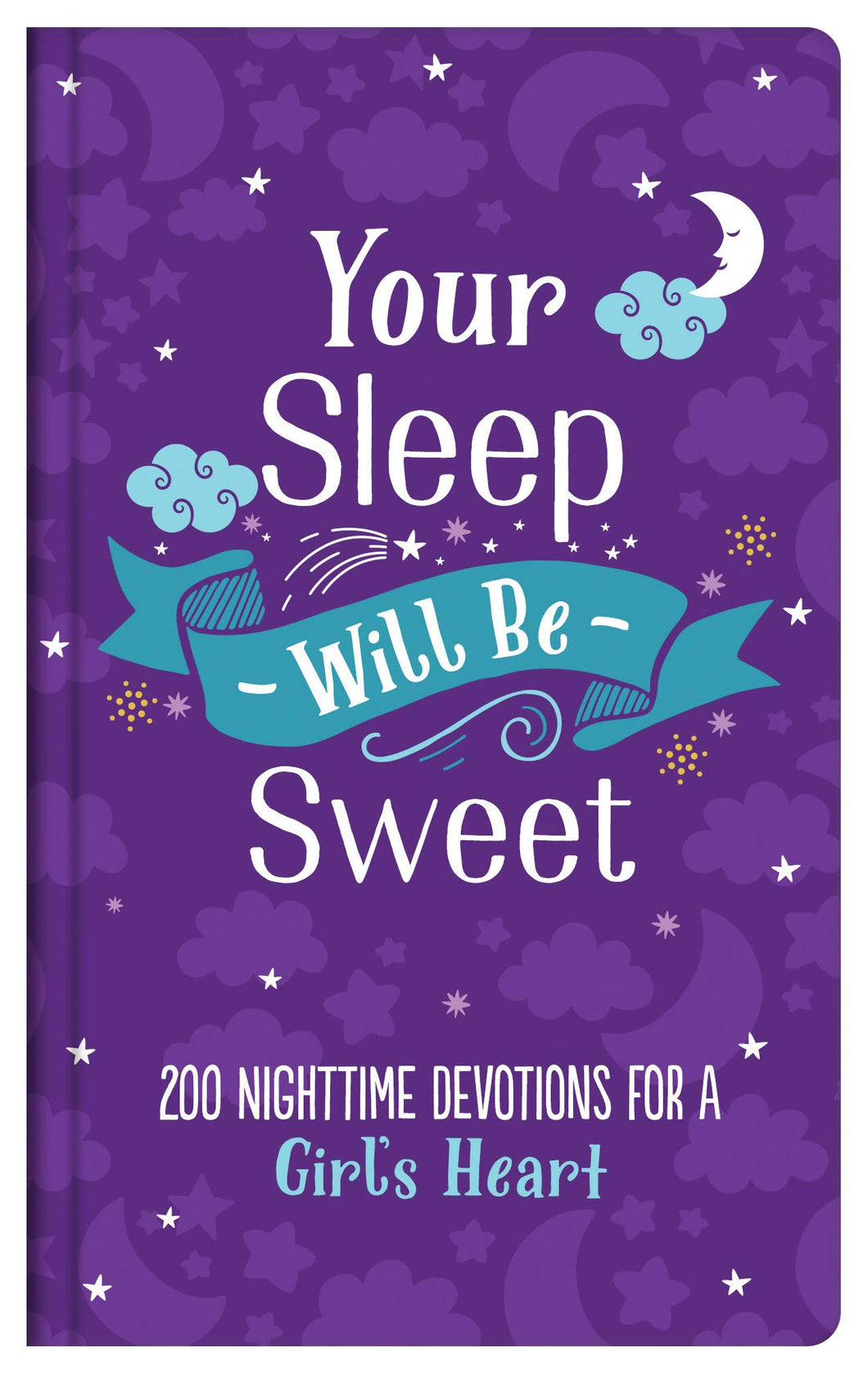 Your Sleep Will Be Sweet (Girls): 200 Nighttime Devotions for a Girl's Heart
