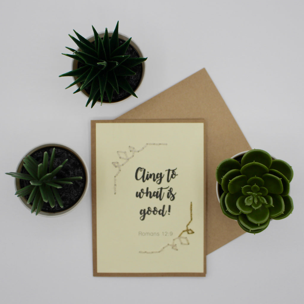 Greeting Card - Cling to what is Good