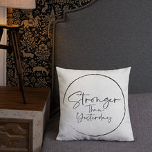 Stronger Than Yesterday (Premium Pillow)