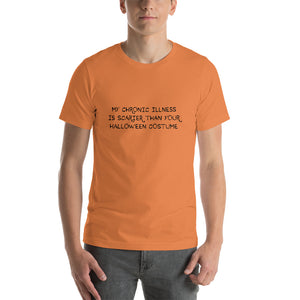 *Limited Edition* My Chronic Illness Is Scarier Than Your Halloween Costume  (Short-Sleeve Unisex T-Shirt)