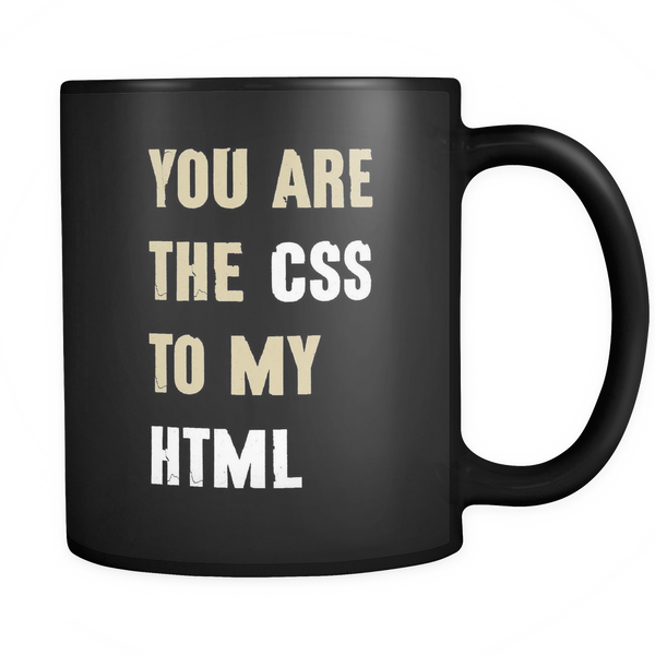 Mug You Are The CSS To My HTML Drinkware buy now