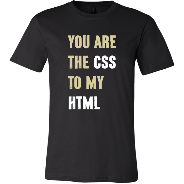 Mens Shirt You Are The CSS To My HTML T-shirt buy now