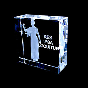 LADY JUSTICE IN 3D, RES IPSA LOQUITOR,  CRYSTAL!