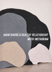 Maintaining a healthy relationship with Instagram