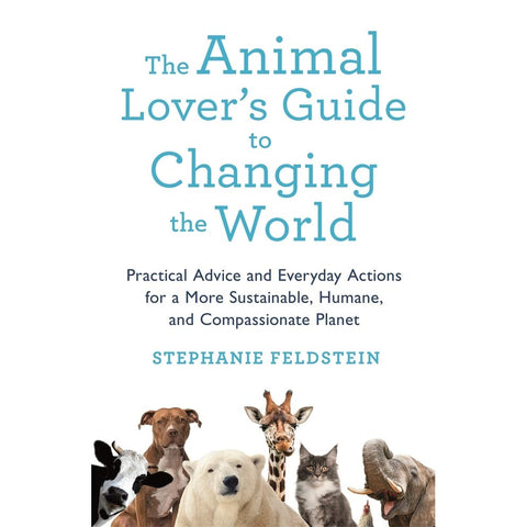 The Animal Lover's Guide to Changing the World Book