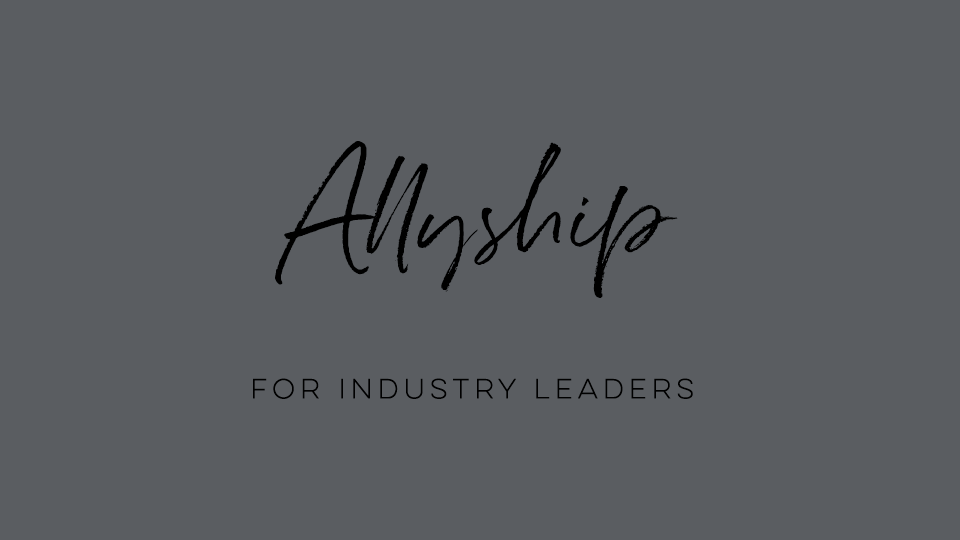 Allyship for Industry Leaders