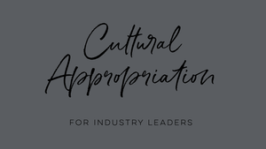 Cultural Appropriation for Industry Leaders