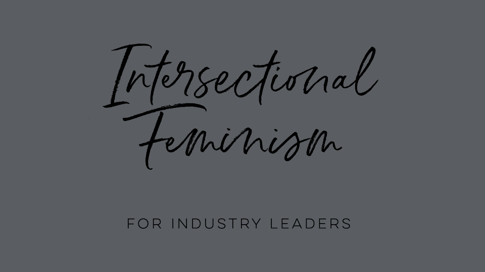 Intersectional Feminism for Industry Leaders