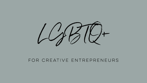 LGBTQ+ for Creative Entrepreneurs