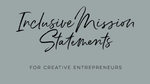 Inclusive Mission Statements for Creative Entrepreneurs