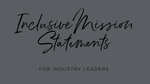 Inclusive Mission Statements for Industry Leaders