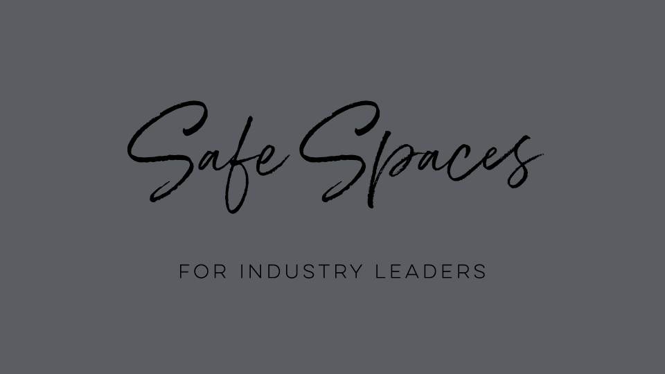 Safe Spaces for Industry Leaders