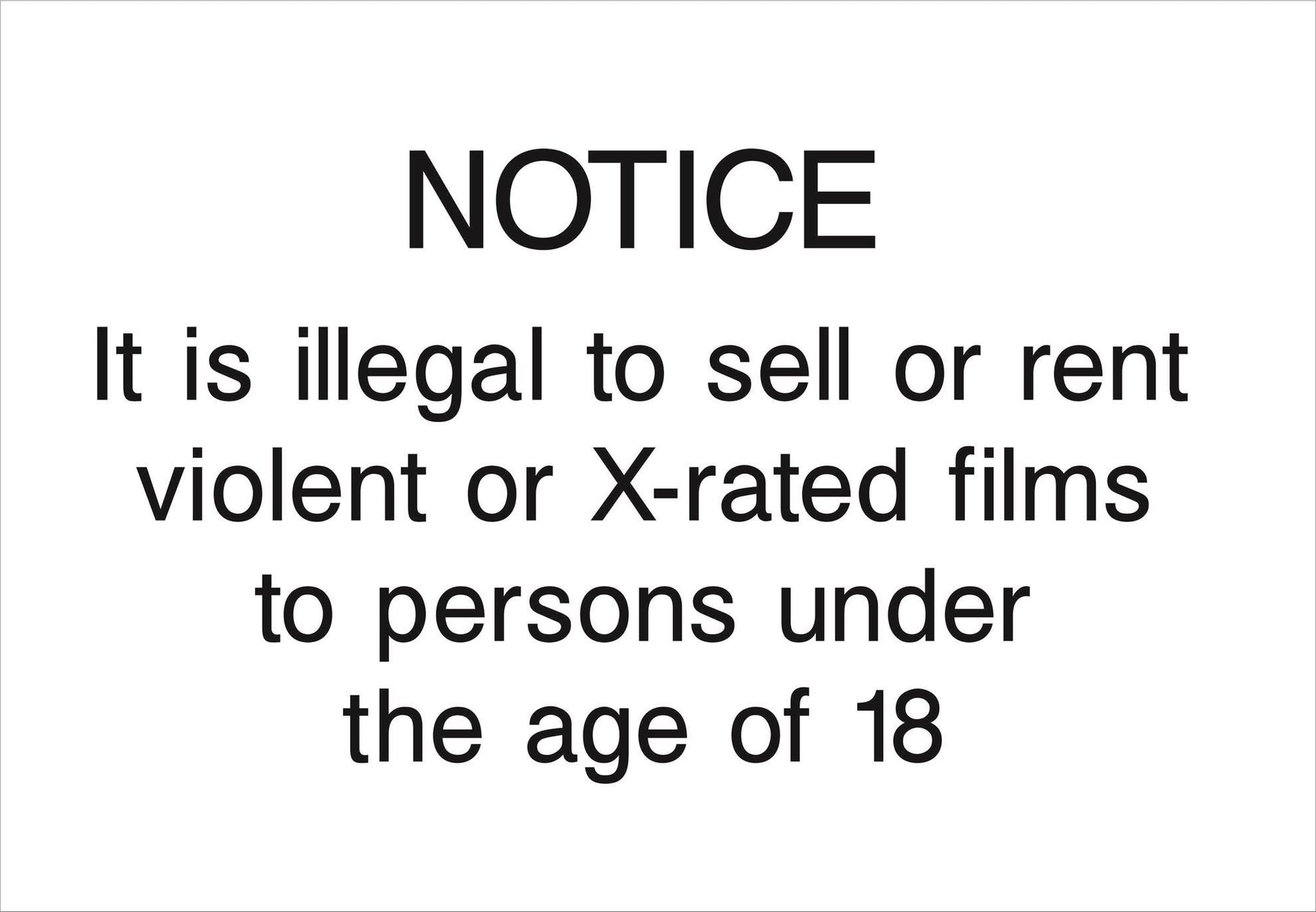 NOTICE It is illegal to sell or rent violent or X-rated films to persons under the age of 18