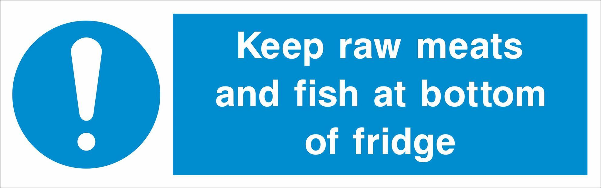 Keep raw meats and fish at bottom of fridge