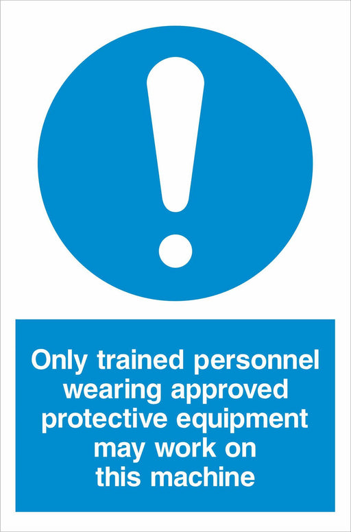 Only trained personnel wearing approved protective equipment may work on this machine