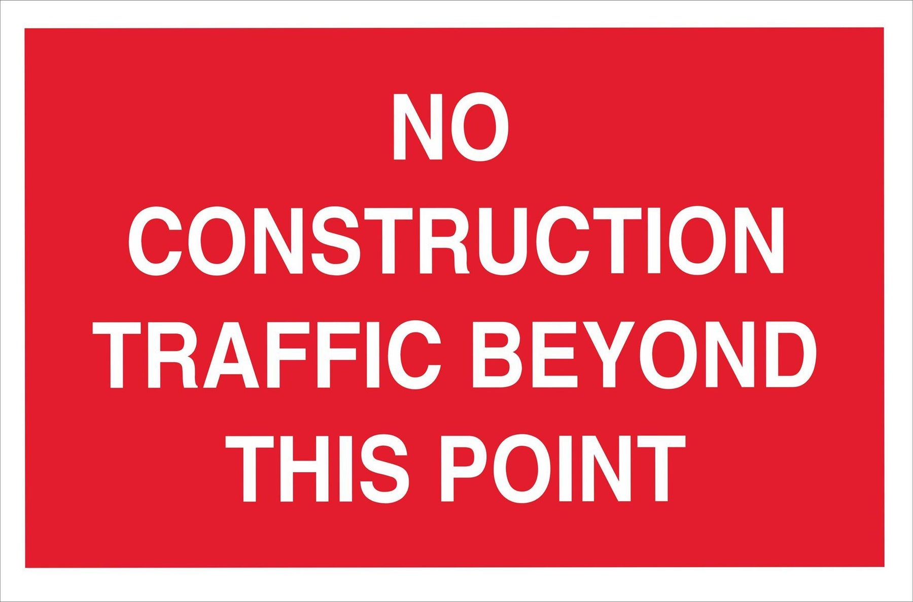 NO CONSTRUCTION TRAFFIC BEYOND THIS POINT