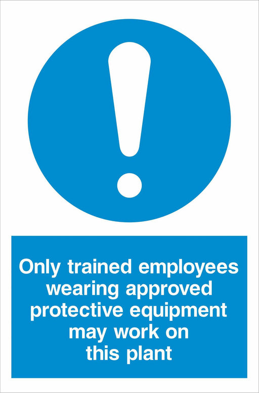 Only trained employees wearing approved protective equipment may work on this plant