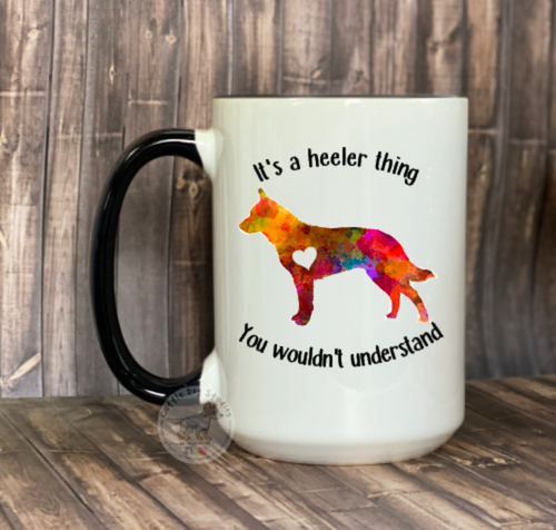 It's a Heeler Thing You Wouldn't Understand 15oz Coffee Mug