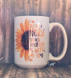 Sunflower Nurse Your Life Is Worth My Time 15oz coffee mug