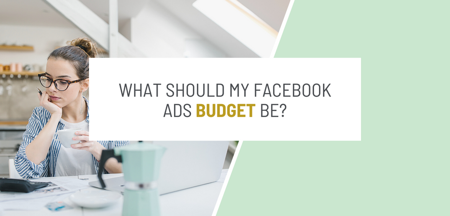What Should My Budget Be For Facebook Ads?