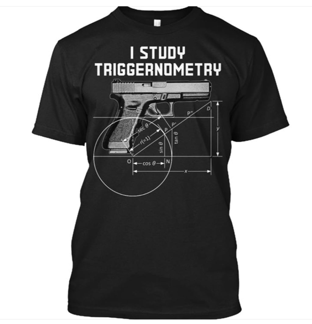 I Study Triggernometry Glock T-Shirt - The Wall Kids, Inc.