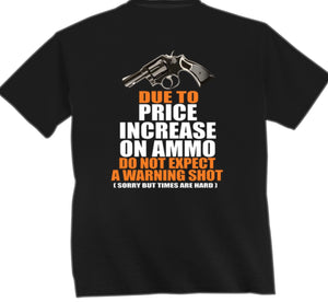 Due To The Price Increase In Ammo Don't Expect A Warning Shot T-Shirt - The Wall Kids, Inc.
