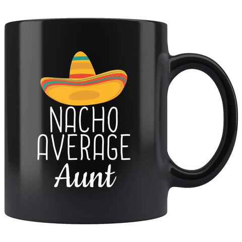 Aunt Gifts Nacho Average Aunt Mug Funny Aunt Gift Idea Birthday Gift for Aunt Christmas Mothers Day Aunt Coffee Mug Tea Cup Black $19.99 |