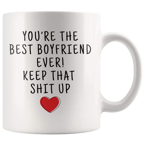 Youre The Best Boyfriend Ever! Keep That Shit Up Coffee Mug - Best Boyfriend Ever! Mug - Custom Made Drinkware