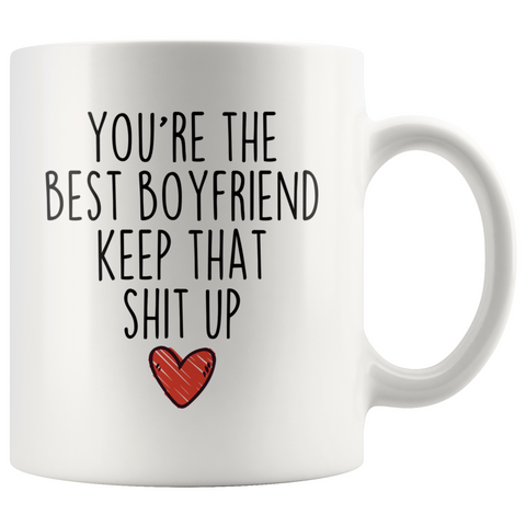 Best Boyfriend Gifts Funny Boyfriend Gifts Youre The Best Boyfriend Keep That Shit Up Coffee Mug 11 oz or 15 oz White Tea Cup $18.99 | 11oz