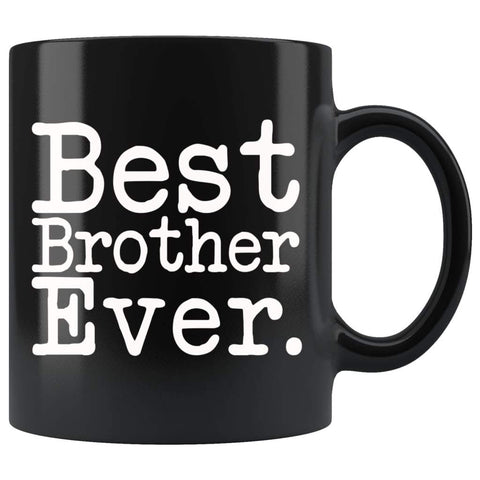 Best Brother Ever Gift Unique Brother Mug Brother Gift Idea Gift for Brother Best Birthday Gift Christmas Brother Coffee Mug Tea Cup Black